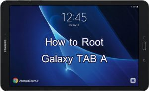 How To ROOT Galaxy TAB A 2015 and 2016