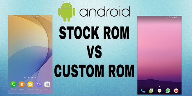 custom rom vs stock android