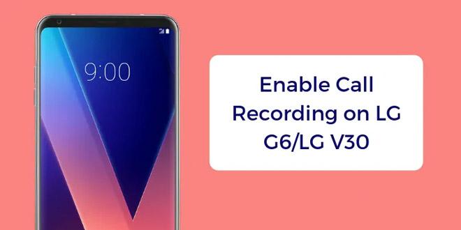 فعالسازی ضبط صدا در الجی V30 و G6