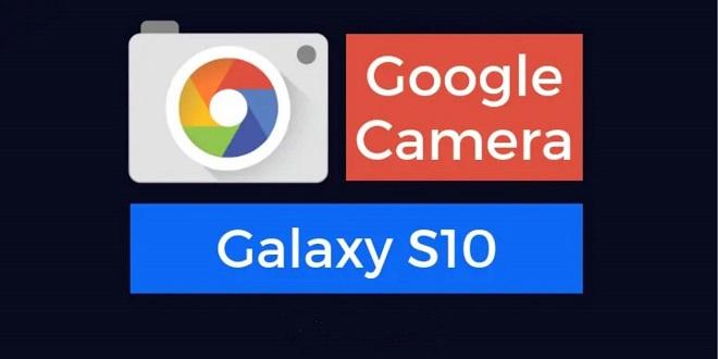 دانلود و آموزش نصب Google Camera نسخه 6.1.021 بروی گلکسی S10